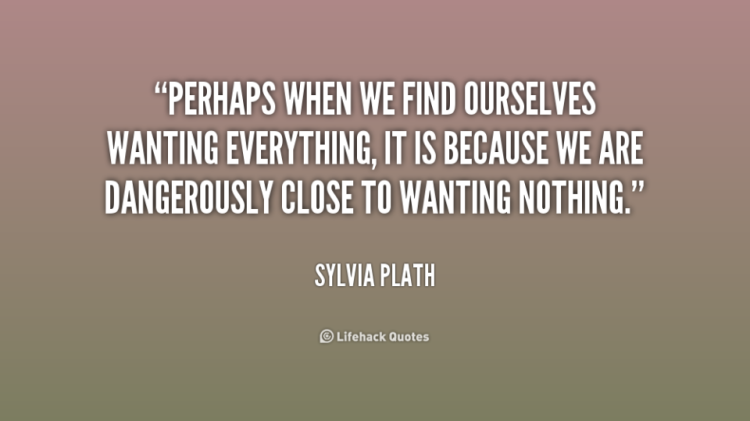 Sylvia-Plath-wanting everything and nothing